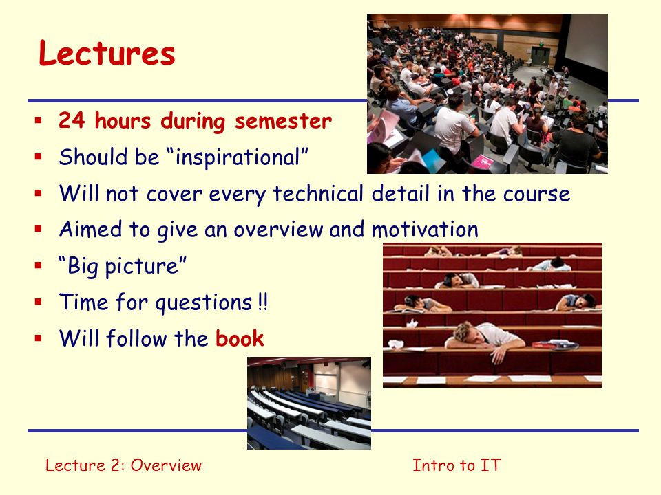 """Lecture 2: OverviewIntro to IT Lectures  24 hours during semester  Should be """"inspirational""""  Will not cover every technical detail in the course """