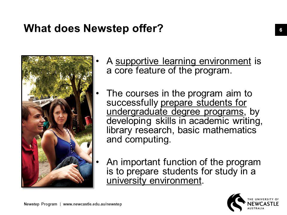Newstep Program   www.newcastle.edu.au/newstep 7 What does Newstep offer.