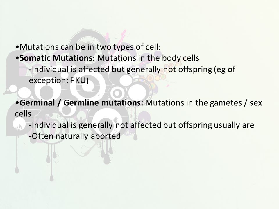Two types: 1.Gene Mutations Change in the sequence of nitrogen bases in a gene.