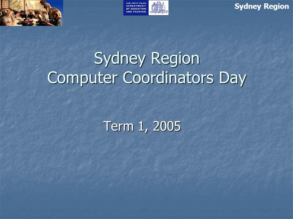Sydney Region Computer Coordinators Day Term 1, 2005 Sydney Region