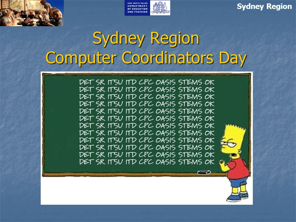 Sydney Region Computer Coordinators Day Term 4, 2006 Sydney Region