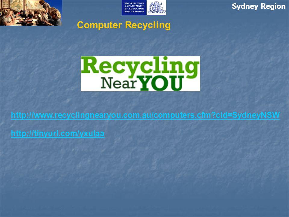 Sydney Region Computer Recycling http://www.recyclingnearyou.com.au/computers.cfm?cid=SydneyNSW http://tinyurl.com/yxulaa