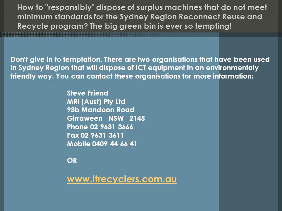 How to responsibly dispose of surplus machines that do not meet minimum standards for the Sydney Region Reconnect Reuse and Recycle program.