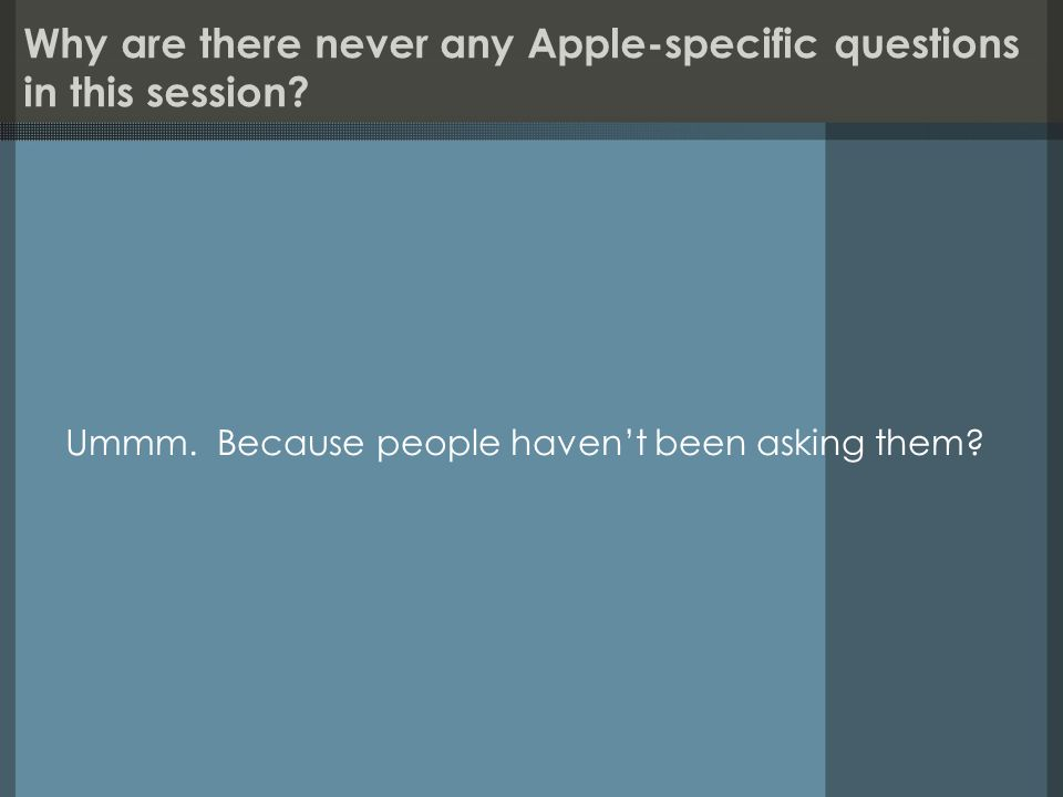 Why are there never any Apple-specific questions in this session.