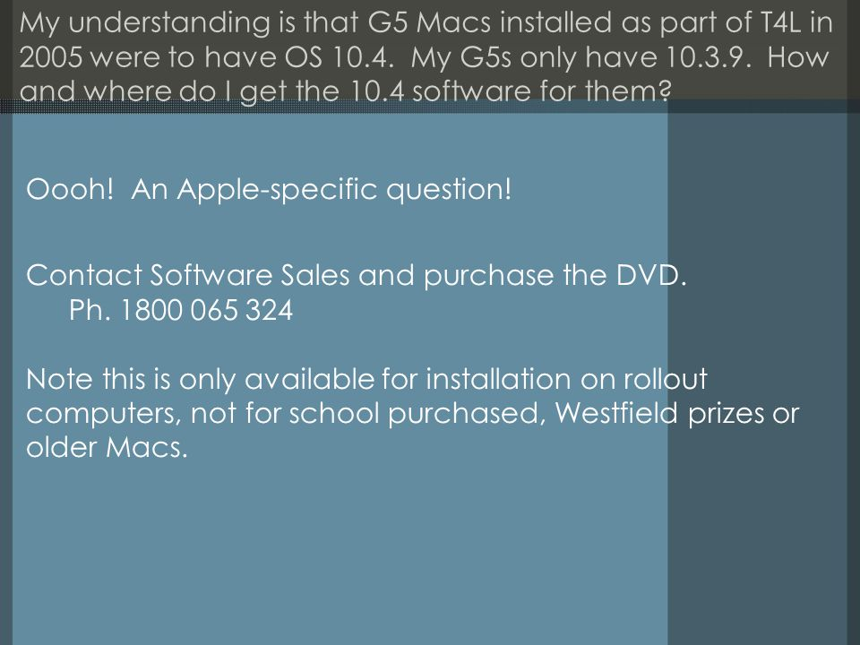 My understanding is that G5 Macs installed as part of T4L in 2005 were to have OS 10.4.
