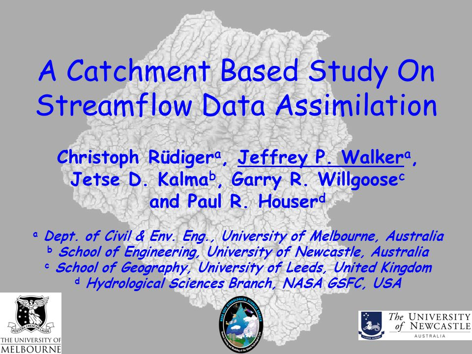 A Catchment Based Study On Streamflow Data Assimilation Christoph Rüdiger a, Jeffrey P. Walker a, Jetse D. Kalma b, Garry R. Willgoose c and Paul R. H