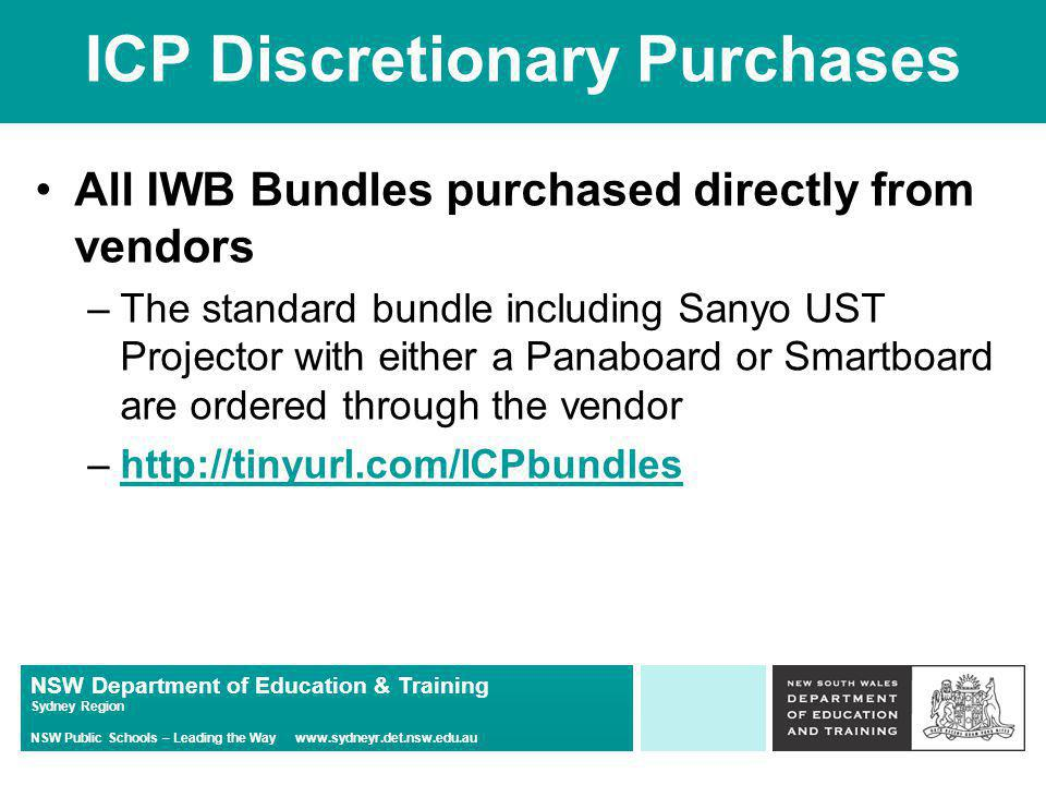 NSW Department of Education & Training Sydney Region NSW Public Schools – Leading the Way   ICP Discretionary Purchases All IWB Bundles purchased directly from vendors –The standard bundle including Sanyo UST Projector with either a Panaboard or Smartboard are ordered through the vendor –