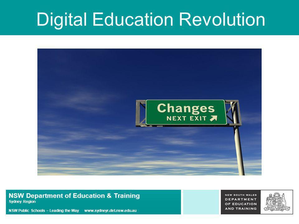 NSW Department of Education & Training Sydney Region NSW Public Schools – Leading the Way www.sydneyr.det.nsw.edu.au Digital Education Revolution