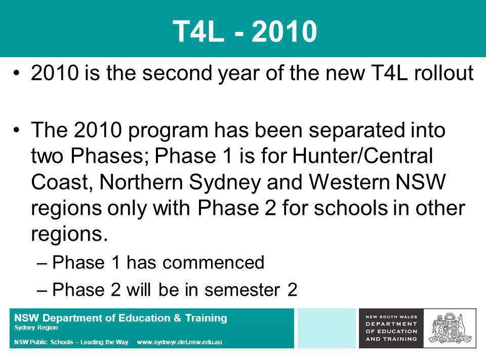 NSW Department of Education & Training Sydney Region NSW Public Schools – Leading the Way www.sydneyr.det.nsw.edu.au T4L - 2010 P5/P6 schools received their entire rollout in 2009 and should (under the current plans) receive no more until 2013 Sans Souci and Matraville Soldiers Settlement PS were part of a platform change program and received their full allocation up front.