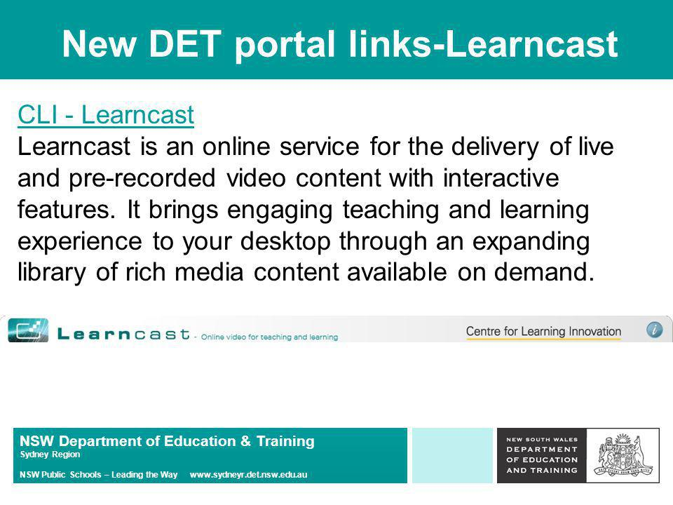 NSW Department of Education & Training Sydney Region NSW Public Schools – Leading the Way   New DET portal links-Learncast CLI - Learncast CLI - Learncast Learncast is an online service for the delivery of live and pre-recorded video content with interactive features.