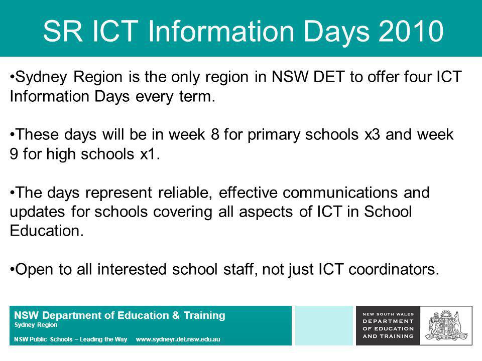 NSW Department of Education & Training Sydney Region NSW Public Schools – Leading the Way   SR ICT Information Days 2010 Sydney Region is the only region in NSW DET to offer four ICT Information Days every term.