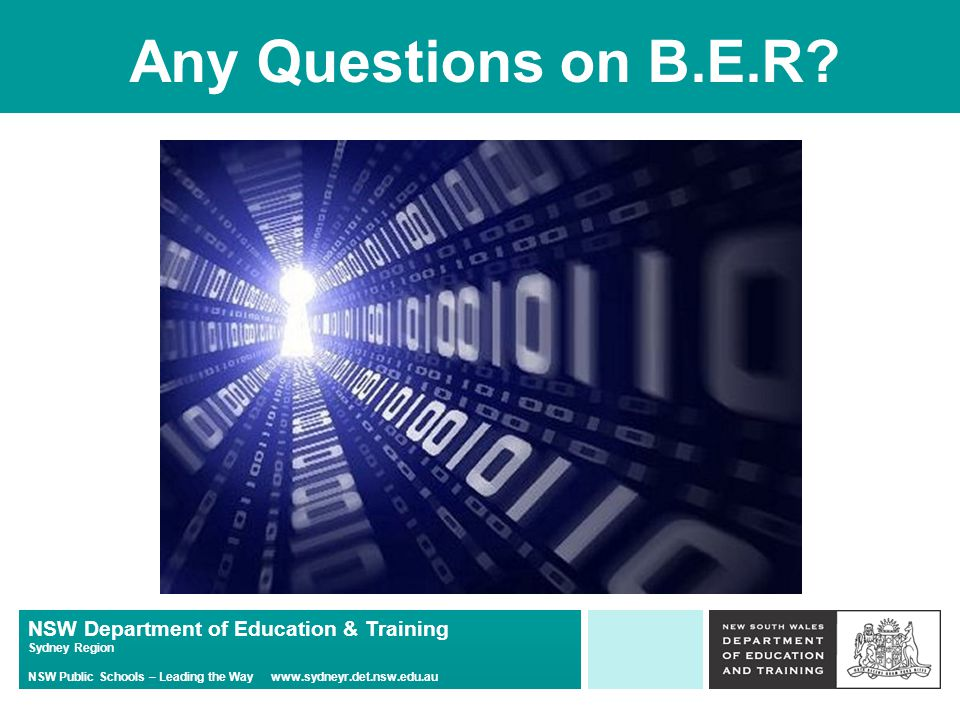 NSW Department of Education & Training Sydney Region NSW Public Schools – Leading the Way   Any Questions on B.E.R