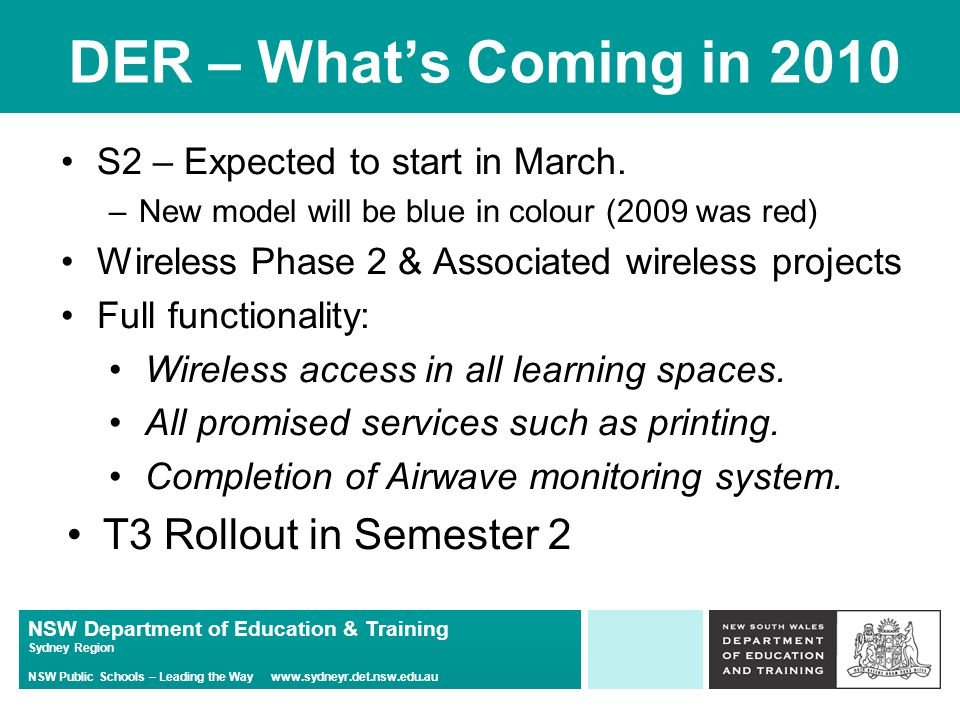NSW Department of Education & Training Sydney Region NSW Public Schools – Leading the Way   DER – What's Coming in 2010 S2 – Expected to start in March.