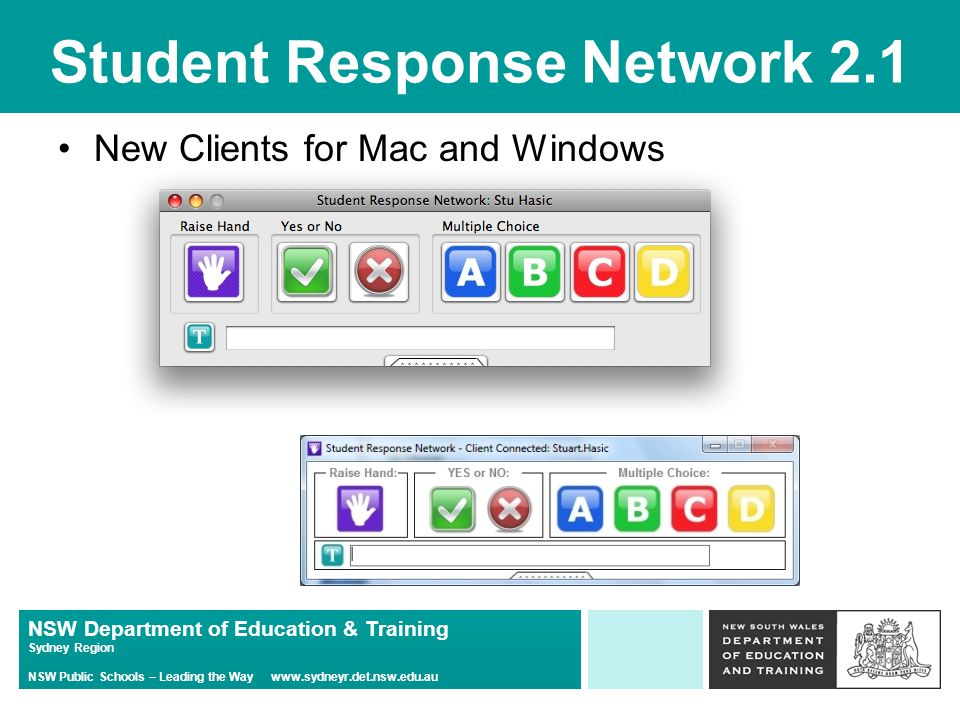 NSW Department of Education & Training Sydney Region NSW Public Schools – Leading the Way www.sydneyr.det.nsw.edu.au Student Response Network 2.1 New Clients for Mac and Windows