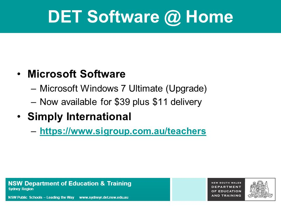 NSW Department of Education & Training Sydney Region NSW Public Schools – Leading the Way   DET Home Microsoft Software –Microsoft Windows 7 Ultimate (Upgrade) –Now available for $39 plus $11 delivery Simply International –