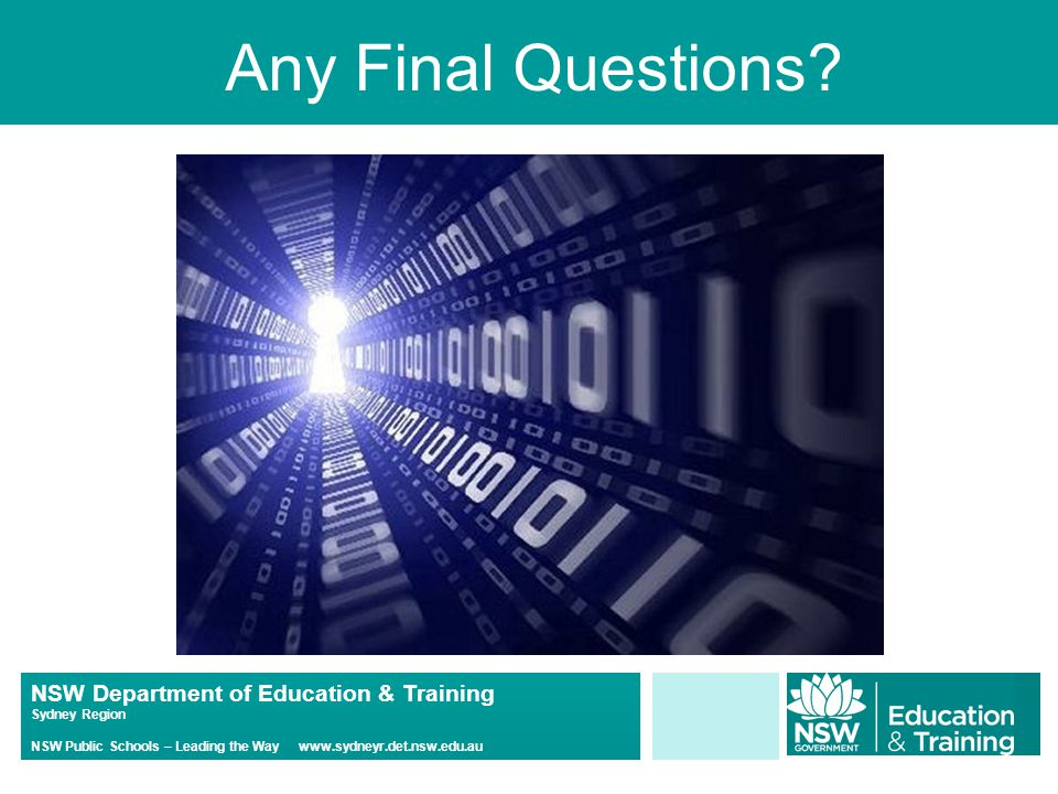 NSW Department of Education & Training Sydney Region NSW Public Schools – Leading the Way www.sydneyr.det.nsw.edu.au Any Final Questions?
