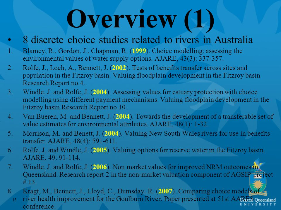 13 Overview (1) 8 discrete choice studies related to rivers in Australia 1.Blamey, R., Gordon, J., Chapman, R.