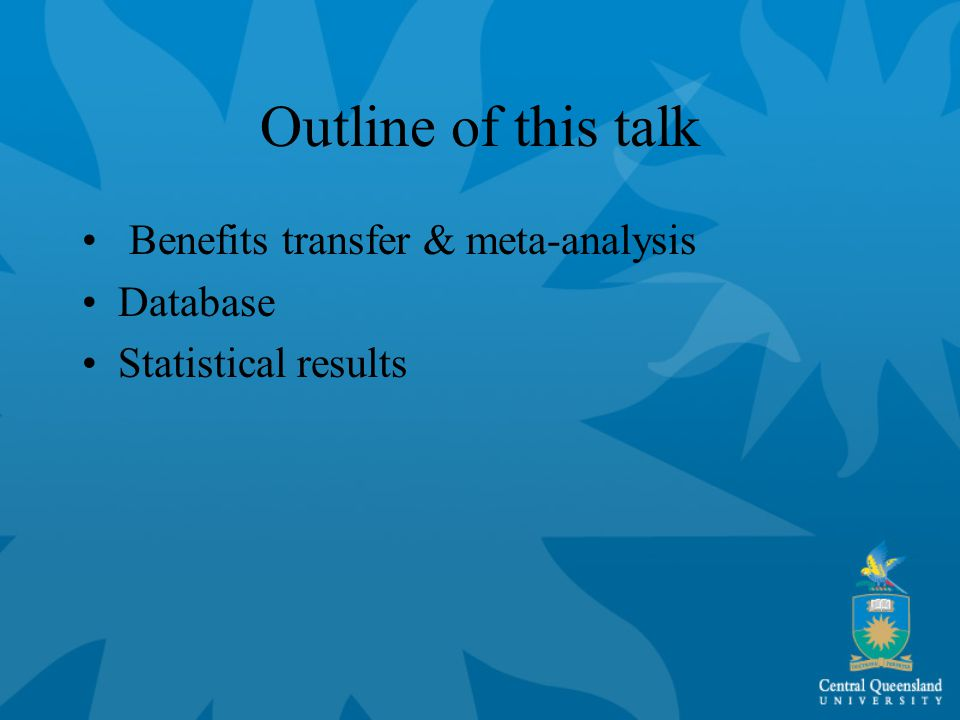 Outline of this talk Benefits transfer & meta-analysis Database Statistical results