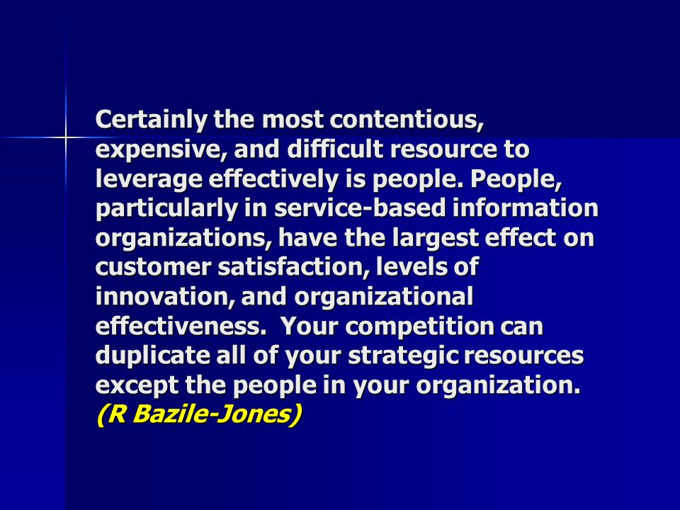 Certainly the most contentious, expensive, and difficult resource to leverage effectively is people.