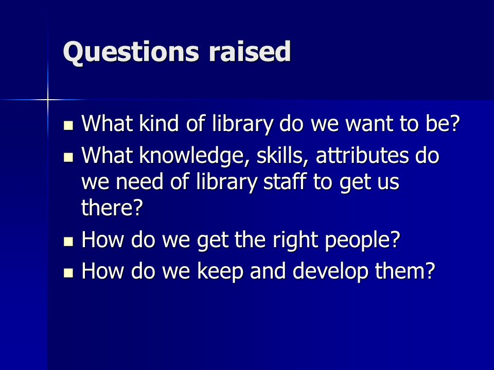Questions raised What kind of library do we want to be.