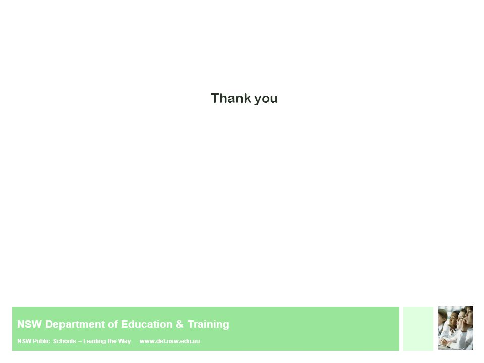 NSW Department of Education & Training NSW Public Schools – Leading the Way www.det.nsw.edu.au Thank you