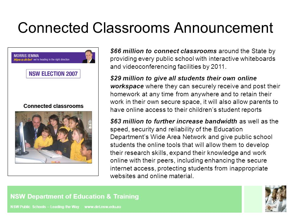 NSW Department of Education & Training NSW Public Schools – Leading the Way www.det.nsw.edu.au $66 million to connect classrooms around the State by providing every public school with interactive whiteboards and videoconferencing facilities by 2011
