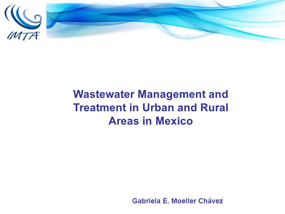 Wastewater Management and Treatment in Urban and Rural Areas in Mexico Gabriela E. Moeller Chávez