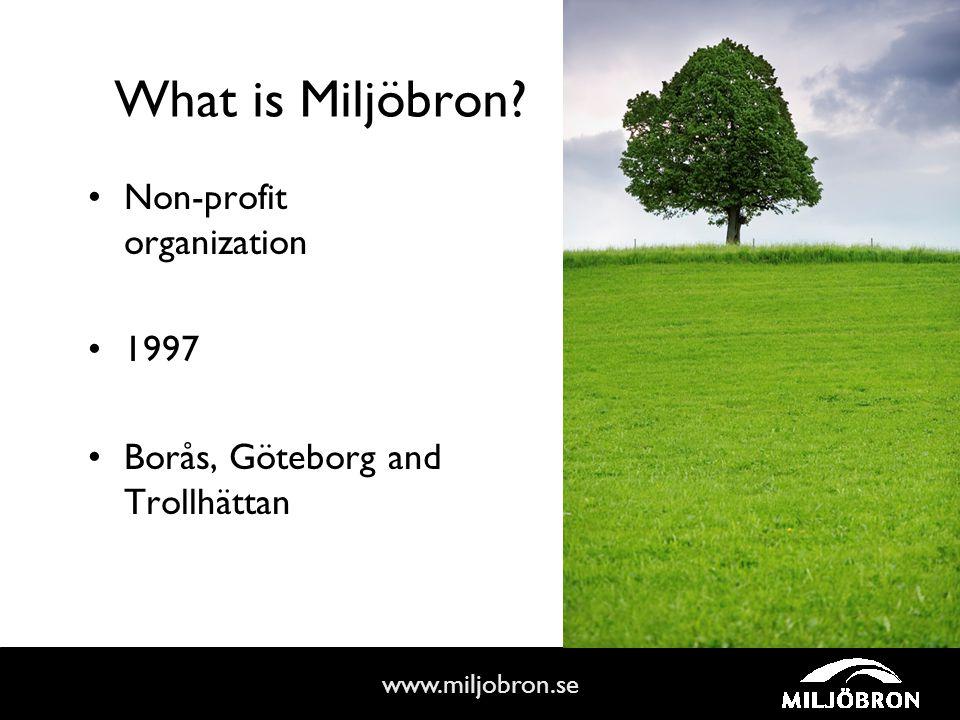 www.miljobron.se Non-profit organization 1997 Borås, Göteborg and Trollhättan What is Miljöbron