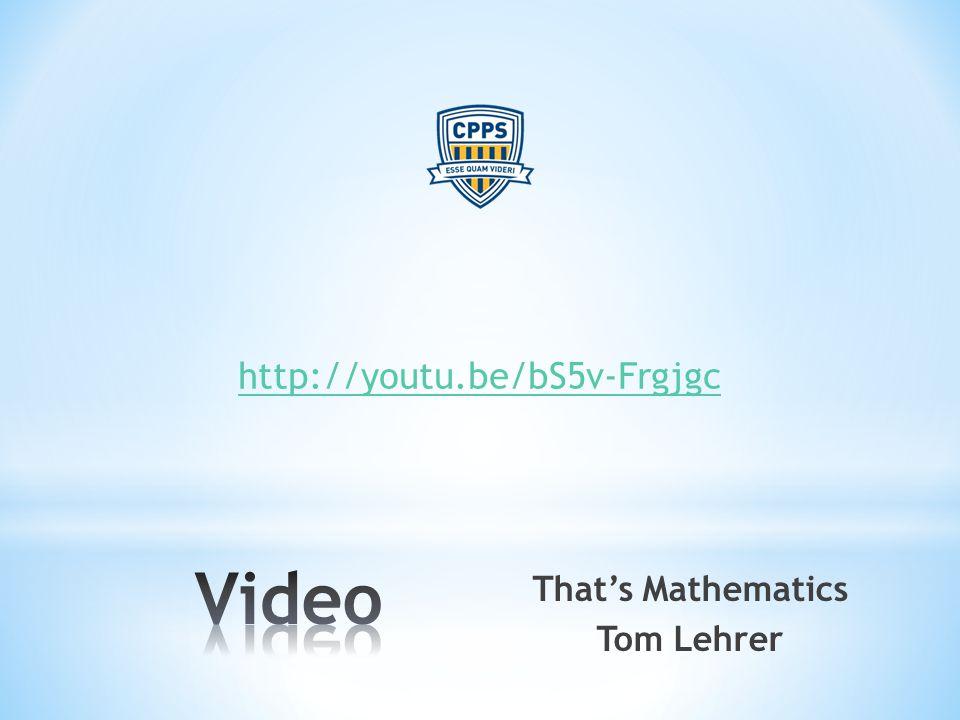 http://youtu.be/bS5v-Frgjgc That's Mathematics Tom Lehrer