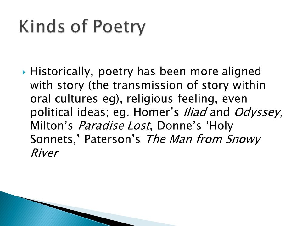  Historically, poetry has been more aligned with story (the transmission of story within oral cultures eg), religious feeling, even political ideas; eg.