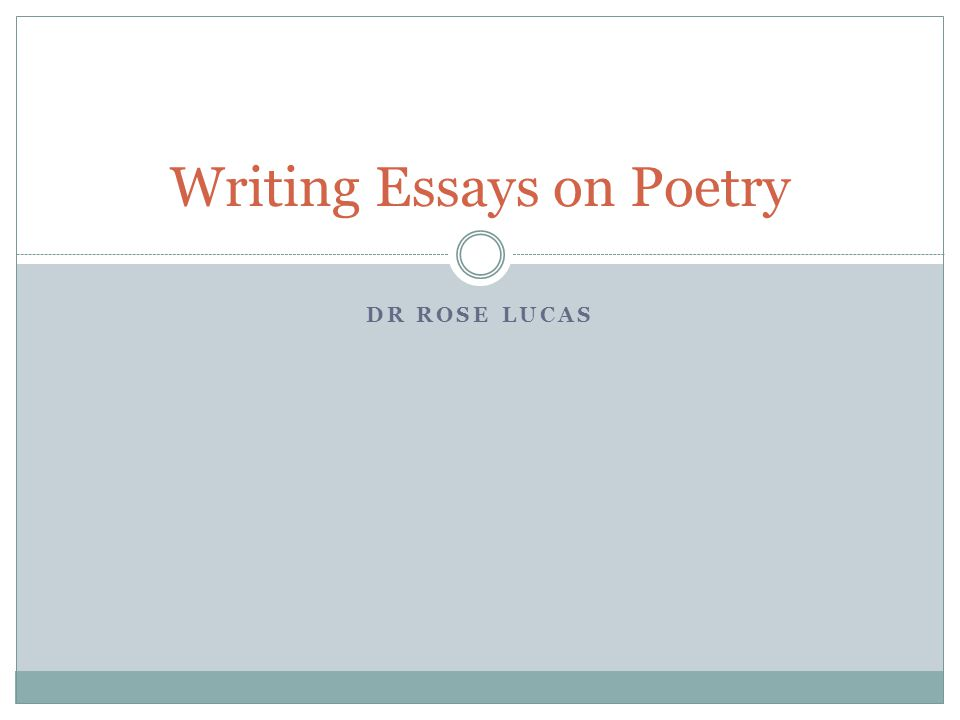 DR ROSE LUCAS Writing Essays on Poetry