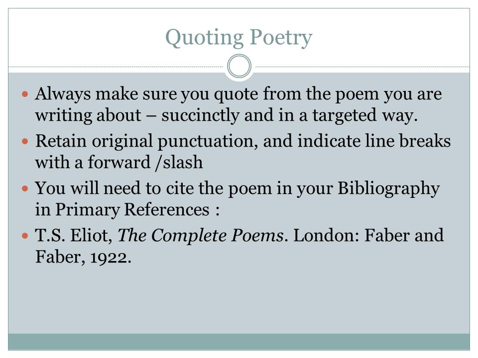 Quoting Poetry Always make sure you quote from the poem you are writing about – succinctly and in a targeted way. Retain original punctuation, and ind