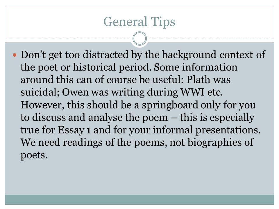 General Tips Don't get too distracted by the background context of the poet or historical period. Some information around this can of course be useful