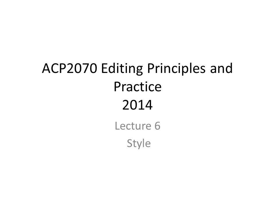 ACP2070 Editing Principles and Practice 2014 Lecture 6 Style