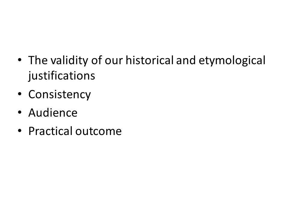 The validity of our historical and etymological justifications Consistency Audience Practical outcome