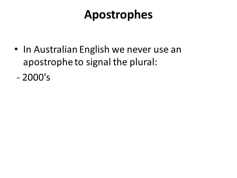 Apostrophes In Australian English we never use an apostrophe to signal the plural: - 2000 s