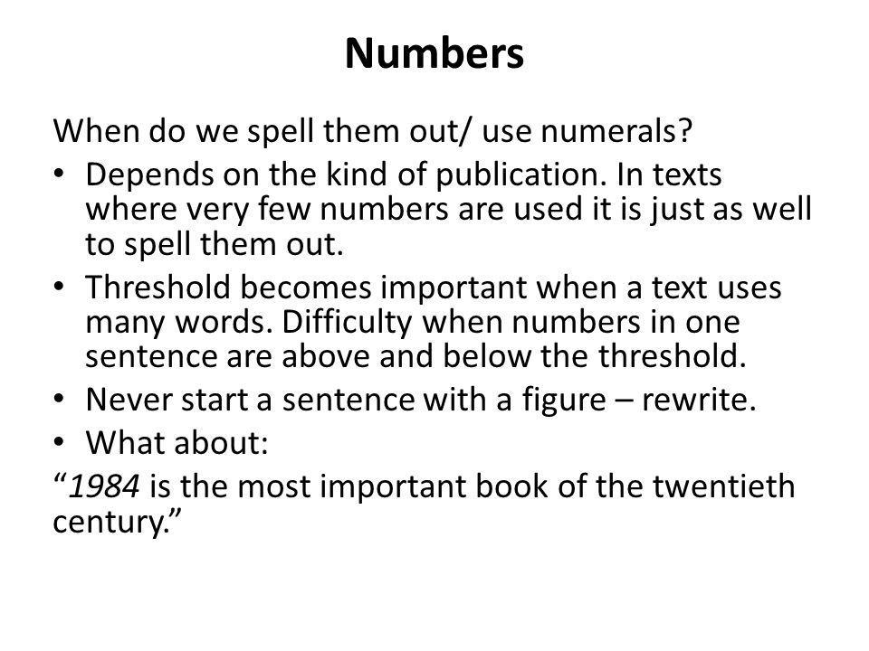 Numbers When do we spell them out/ use numerals. Depends on the kind of publication.
