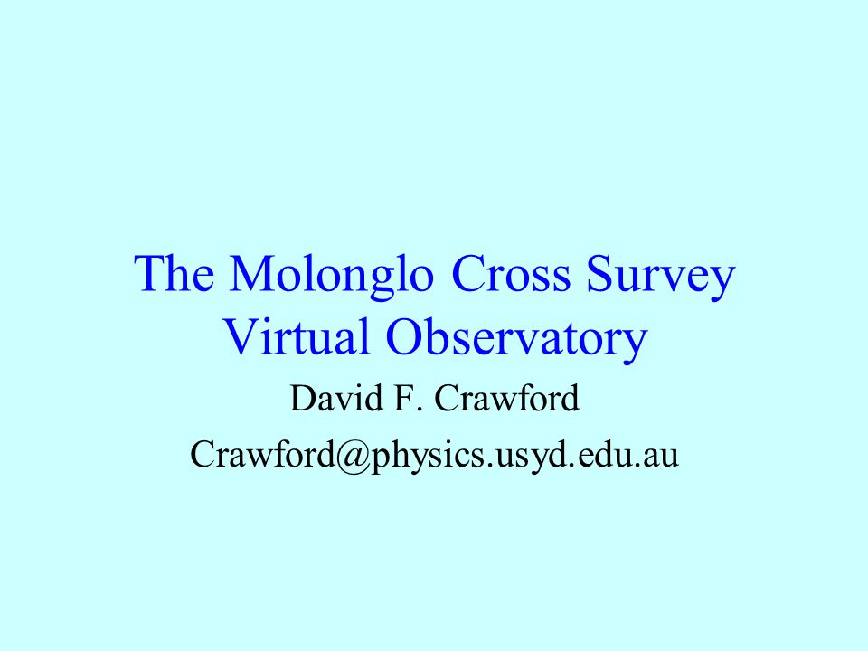 Molonglo Cross Survey A new analysis of data recorded from 16/11/1967 to 23/8/1978 Contents 1.Brief history 2.Telescope parameters 3.Current state of the analysis 4.Some results 5.Programs
