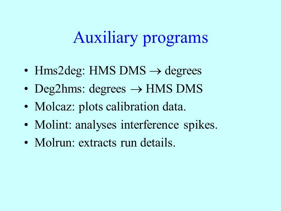 Auxiliary programs Hms2deg: HMS DMS  degrees Deg2hms: degrees  HMS DMS Molcaz: plots calibration data.