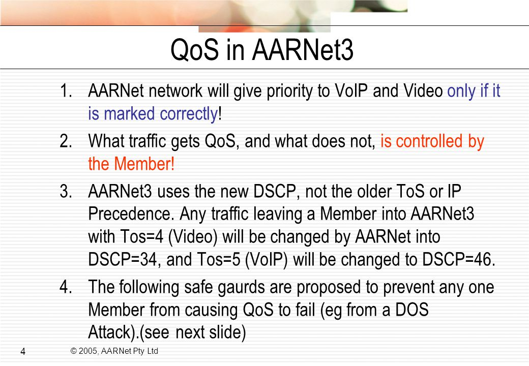 © 2005, AARNet Pty Ltd 4 QoS in AARNet3 1.AARNet network will give priority to VoIP and Video only if it is marked correctly.