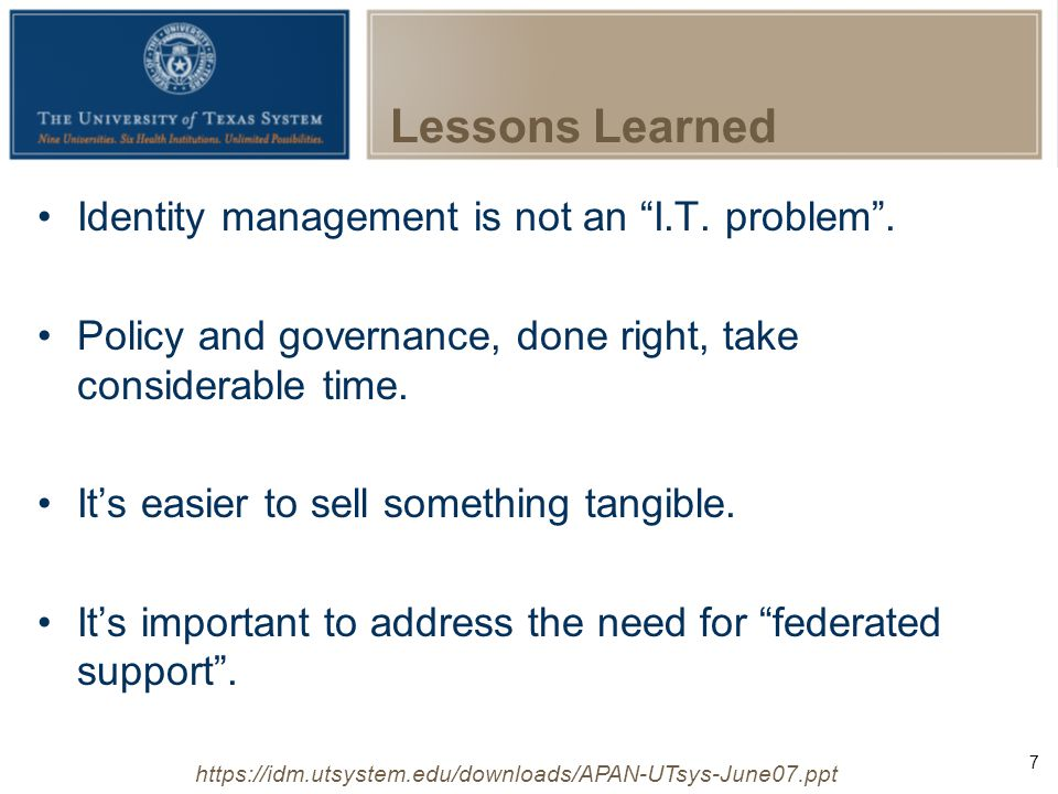 7   Lessons Learned Identity management is not an I.T.