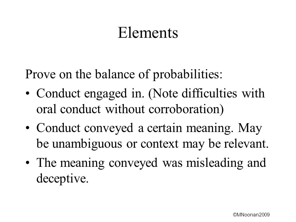 ©MNoonan2009 Elements Prove on the balance of probabilities: Conduct engaged in.