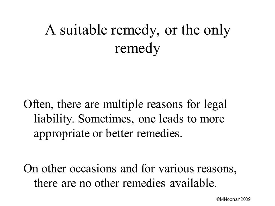 ©MNoonan2009 A suitable remedy, or the only remedy Often, there are multiple reasons for legal liability.
