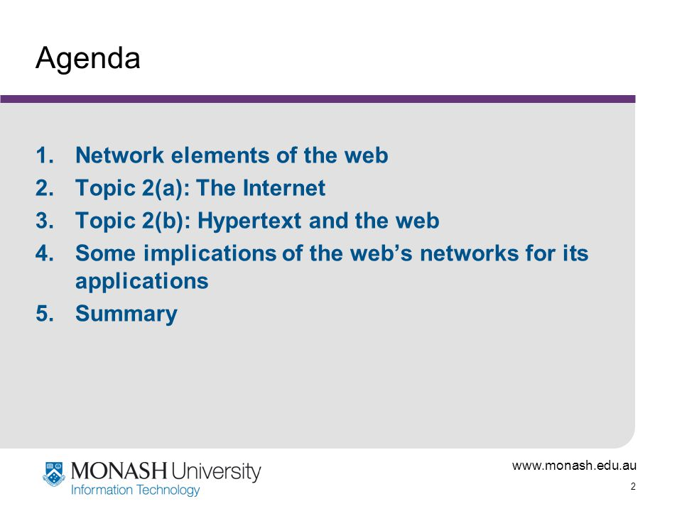 2 Agenda 1.Network elements of the web 2.Topic 2(a): The Internet 3.Topic 2(b): Hypertext and the web 4.Some implications of the web's networks for its applications 5.Summary
