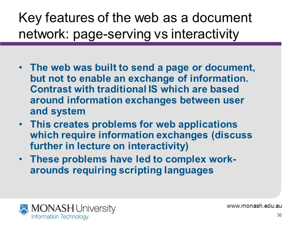 30 Key features of the web as a document network: page-serving vs interactivity The web was built to send a page or document, but not to enable an exchange of information.