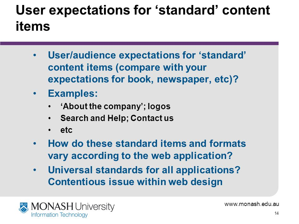 www.monash.edu.au 14 User expectations for 'standard' content items User/audience expectations for 'standard' content items (compare with your expectations for book, newspaper, etc).