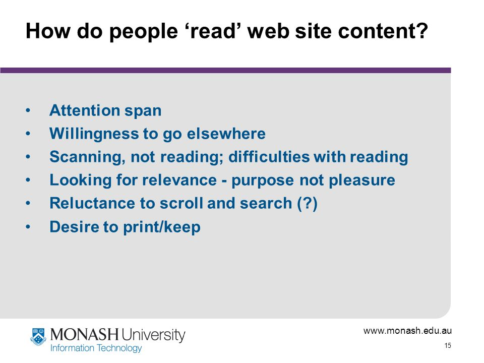 www.monash.edu.au 15 How do people 'read' web site content.
