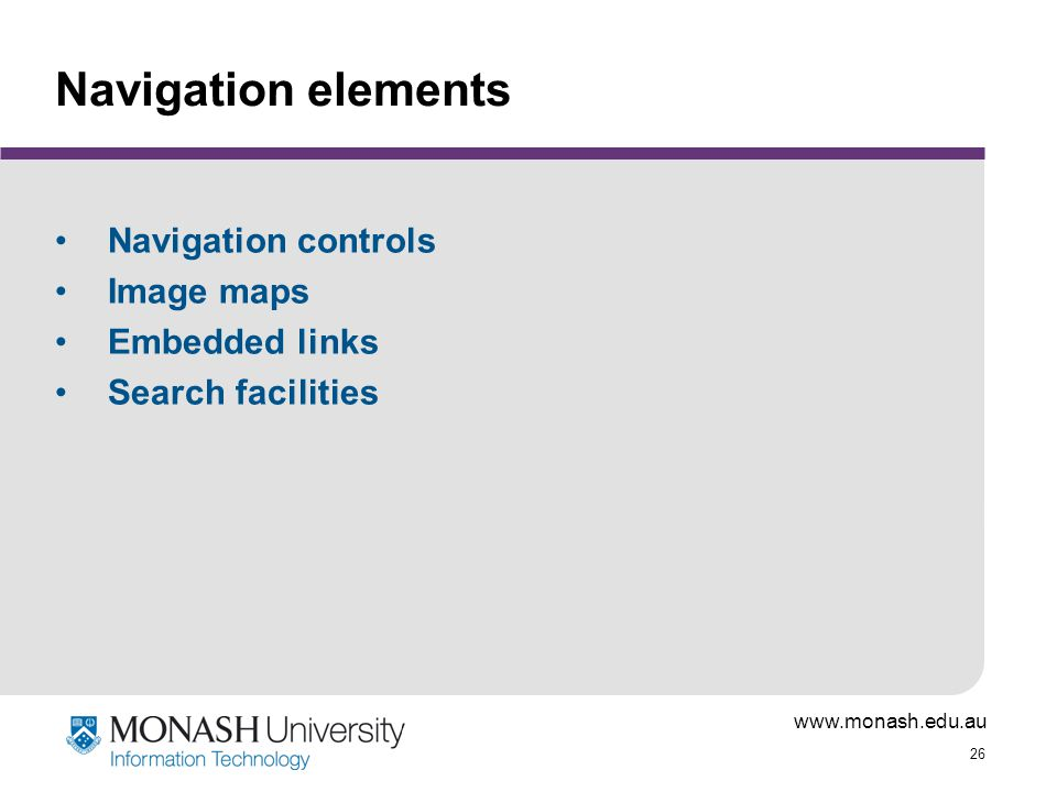 www.monash.edu.au 26 Navigation elements Navigation controls Image maps Embedded links Search facilities