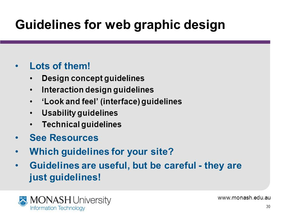 www.monash.edu.au 30 Guidelines for web graphic design Lots of them.