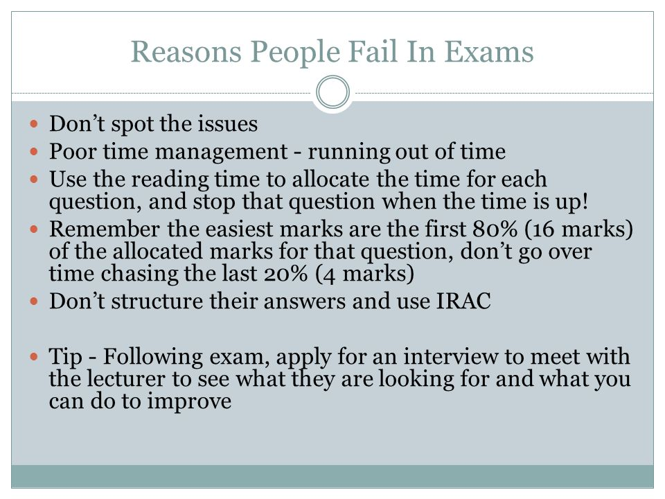 Reasons People Fail In Exams Don't spot the issues Poor time management - running out of time Use the reading time to allocate the time for each quest